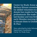 Center for Study Away advisor Barbara Stinson sewed 25 masks for healthcare professionals.