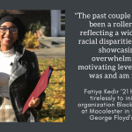 Fatiya Kedir '21 worked tirelessly to establish a Black Lives Matter chapter at Macalester following the murder of George Floyd