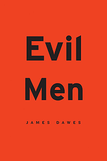 Evil Men by James Dawes