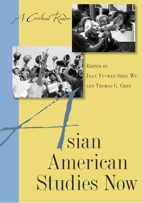 Jean Yu-Wen Shen Wu and Thomas Chen, eds., Asian American Studies Now: A Critical Reader, Rutgers University Press, 2010