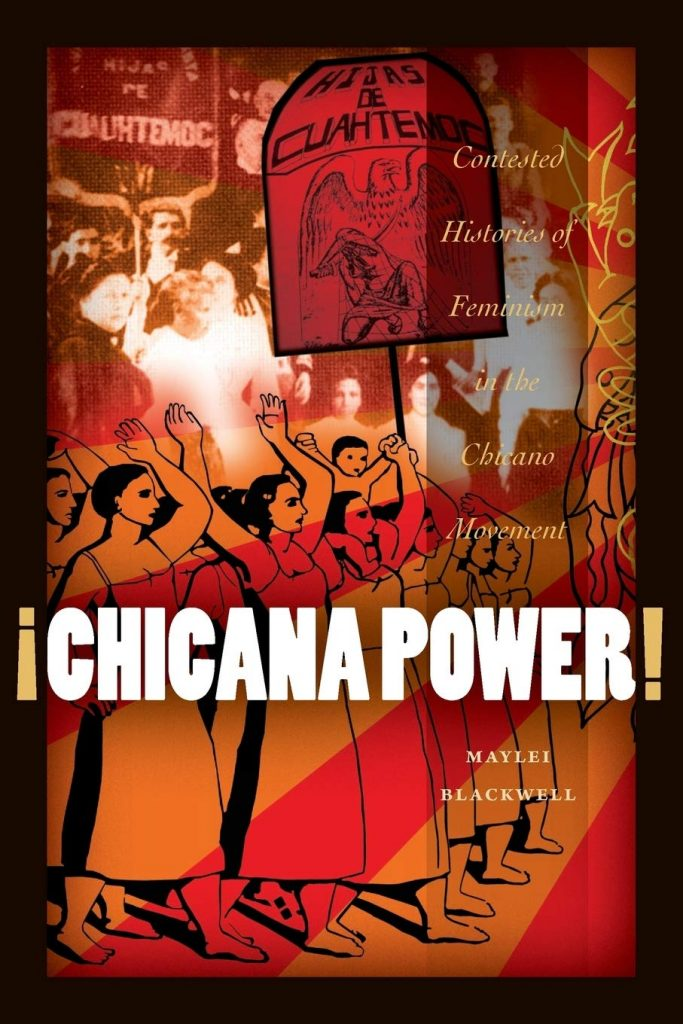 Maylei Blackwell, ¡Chicana Power!: Contested Histories of Feminism in the Chicano Movement, University of Texas Press, 2011