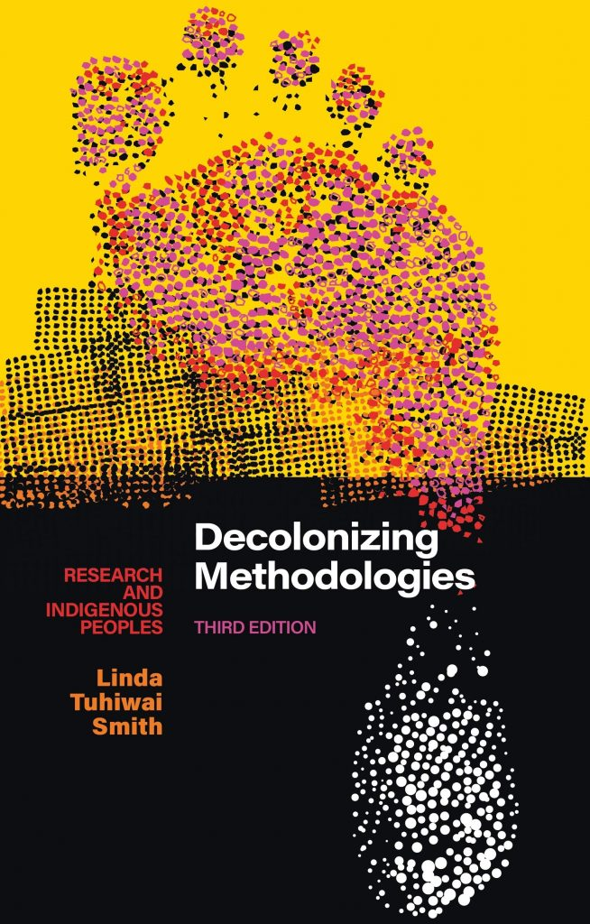 Linda Tuhiwai Smith, Decolonizing Methodologies: Research and Indigenous Peoples, Zed Books, 2012