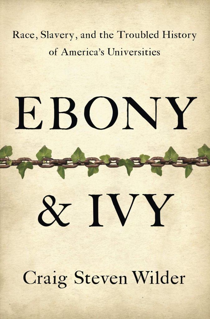 Craig Steven Wilder, Ebony & Ivy: Race, Slavery, and the Troubled History of America's Universities, Bloomsbury Press, 2013