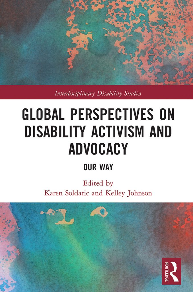 Karen Soldatic and Kelley Johnson, eds. Global Perspectives on Disability Activism and Advocacy: Our Way. Routledge, 2019.