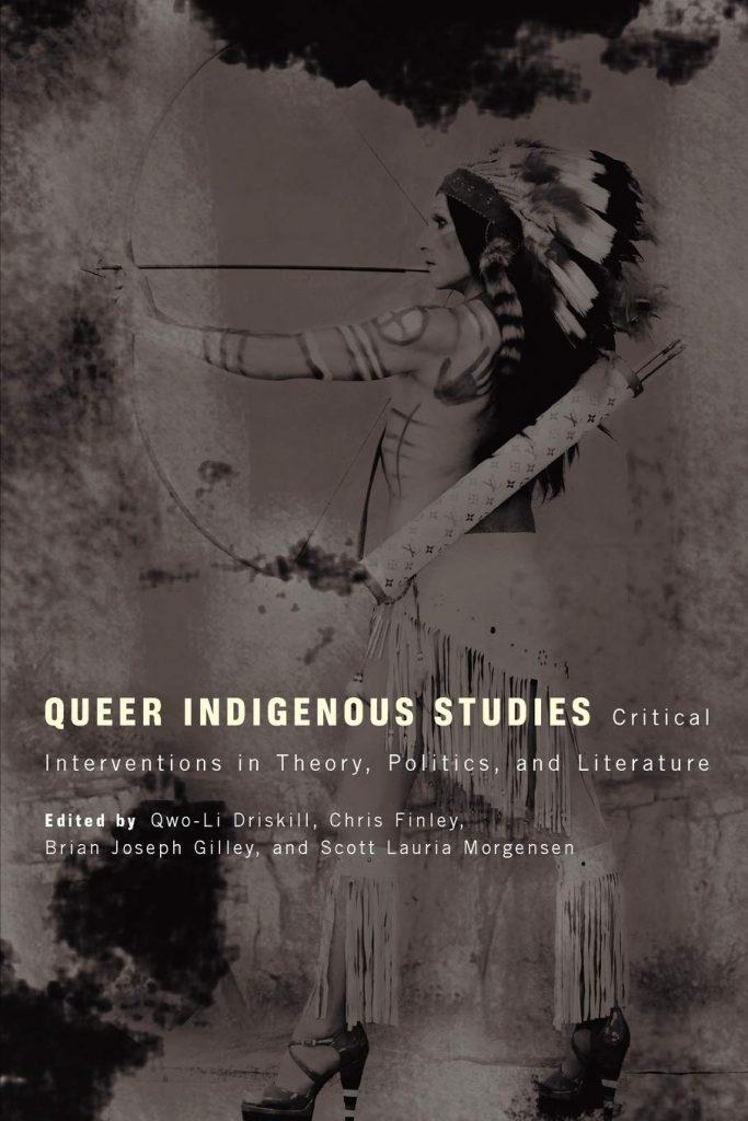Qwo-Li Driskill, Chris Finley, Brain Joseph Gilley, and Scott Lauria Morgensen, eds., Queer Indigenous Studies: Critical Interventions in Theory, Politics, and Literature, University of Arizona Press, 2011