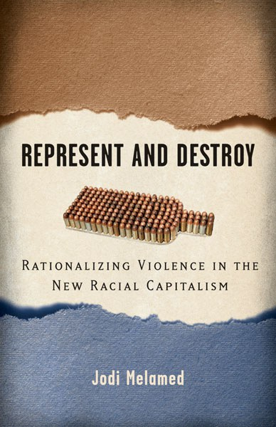 Jodi Melamed, Represent and Destroy: Rationalizing Violence in the New Racial Capitalism, University of Minnesota Press, 2011