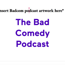 The Bad Comedy Podcast