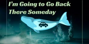 I'm Going to Go Back There Someday publicity poster depicting a car inside the belly of a whale